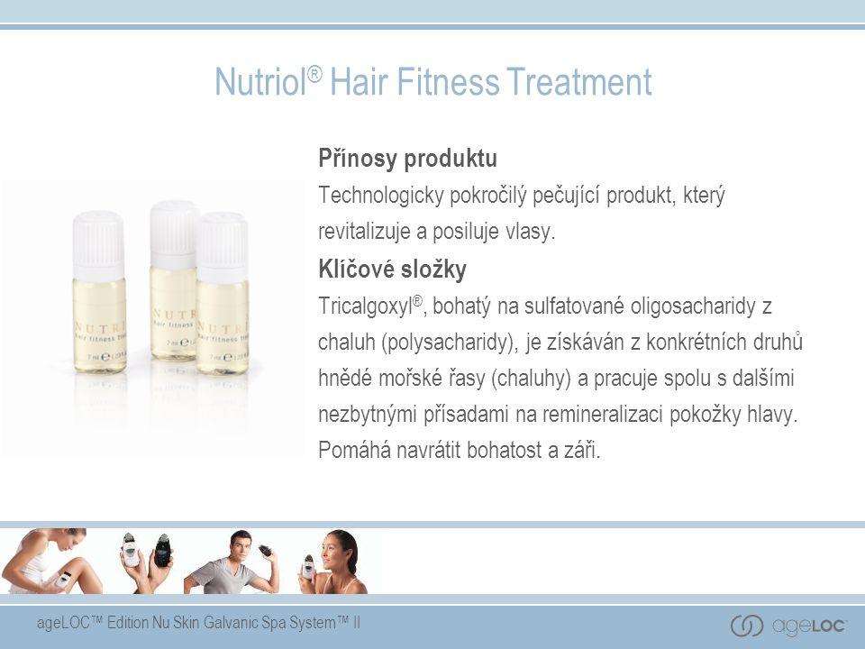 ageLOC™ Edition Nu Skin Galvanic Spa System™ II Nutriol ® Hair Fitness Treatment Přínosy produktu Technologicky pokročilý pečující produkt, který revitalizuje a posiluje vlasy.