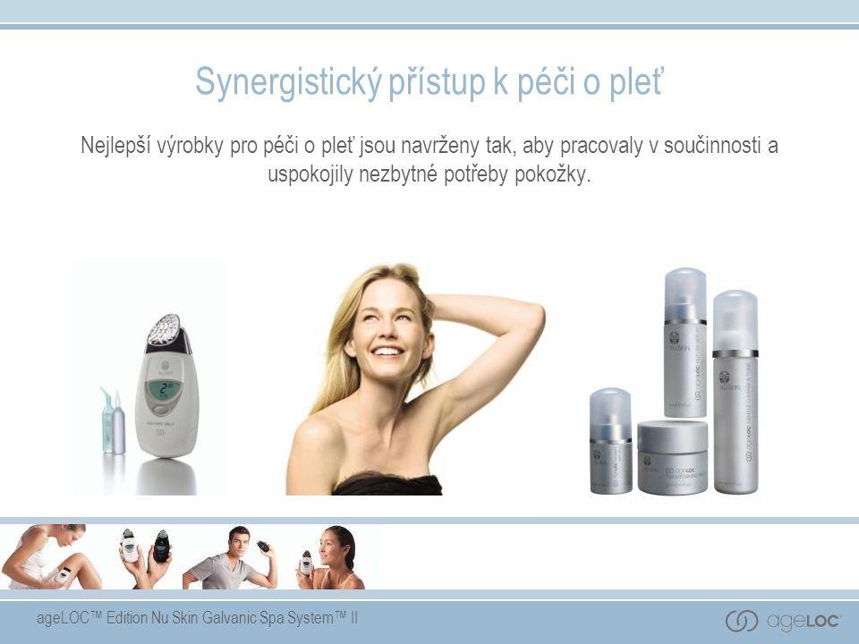 ageLOC™ Edition Nu Skin Galvanic Spa System™ II Synergistický přístup k péči o pleť Nejlepší výrobky pro péči o pleť jsou navrženy tak, aby pracovaly