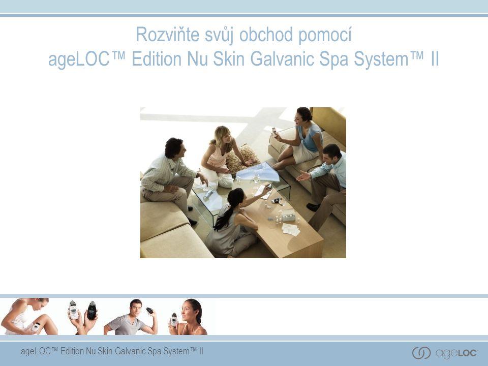 ageLOC™ Edition Nu Skin Galvanic Spa System™ II Rozviňte svůj obchod pomocí ageLOC™ Edition Nu Skin Galvanic Spa System™ II