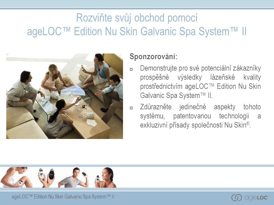 ageLOC™ Edition Nu Skin Galvanic Spa System™ II Sponzorování:  Demonstrujte pro své potenciální zákazníky prospěšné výsledky lázeňské kvality prostřednictvím ageLOC™ Edition Nu Skin Galvanic Spa System™ II.