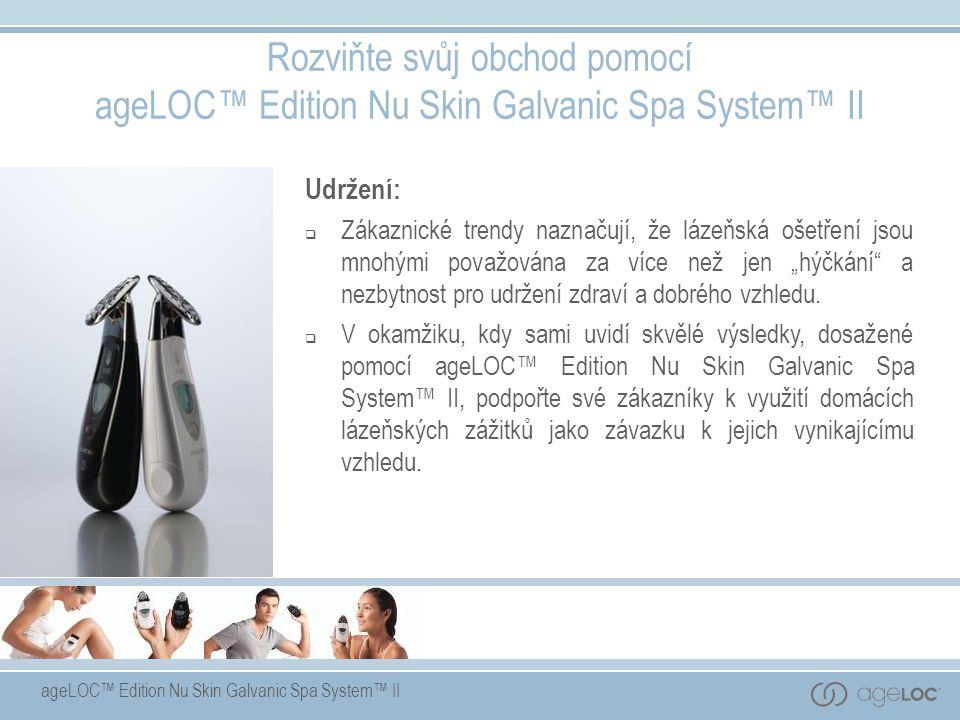 """ageLOC™ Edition Nu Skin Galvanic Spa System™ II Rozviňte svůj obchod pomocí ageLOC™ Edition Nu Skin Galvanic Spa System™ II Udržení:  Zákaznické trendy naznačují, že lázeňská ošetření jsou mnohými považována za více než jen """"hýčkání a nezbytnost pro udržení zdraví a dobrého vzhledu."""