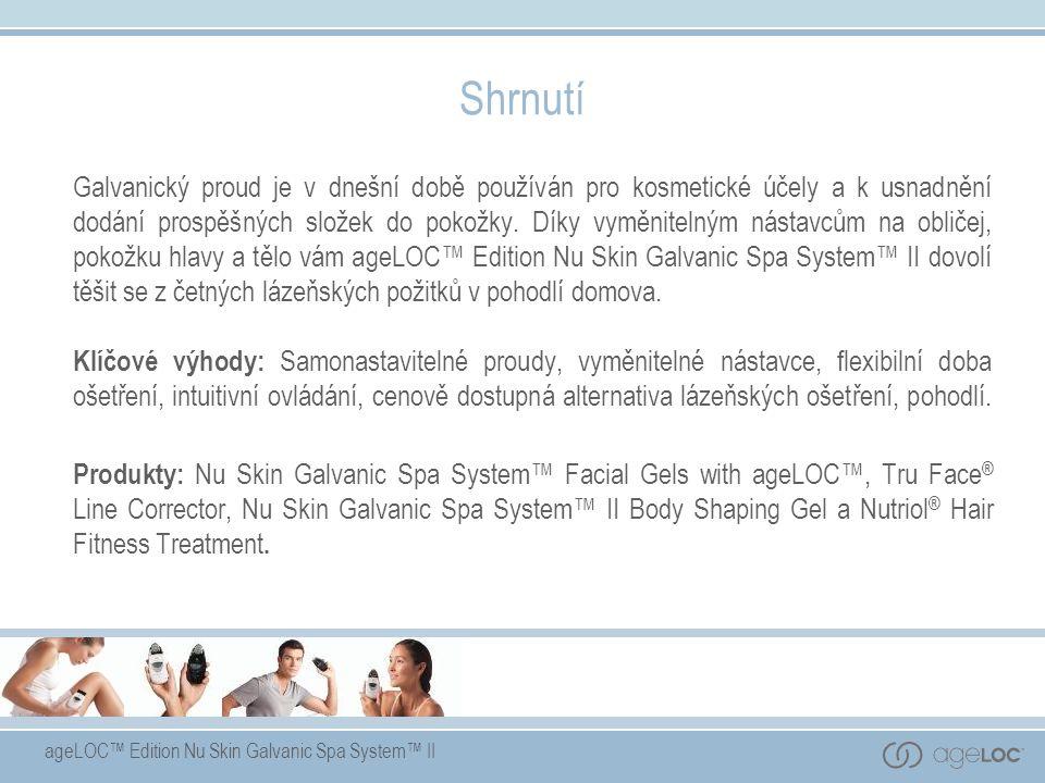 ageLOC™ Edition Nu Skin Galvanic Spa System™ II Shrnutí Galvanický proud je v dnešní době používán pro kosmetické účely a k usnadnění dodání prospěšných složek do pokožky.