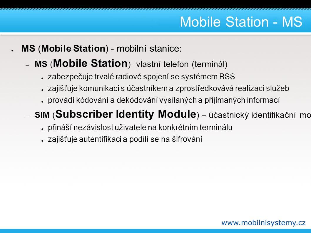 Base Station Subsystem - BSS ● BSS (Base Station Subsystem) - subsystém základnových stanic: – BTS ( Base Transceiver Station ) – základnové stanice: anténní systémy a transceivery (TRX) ● zabezpečují radiové spojení s MS, modulaci a demodulaci signálu, kódování a opravu chyb, měření signálu atd.