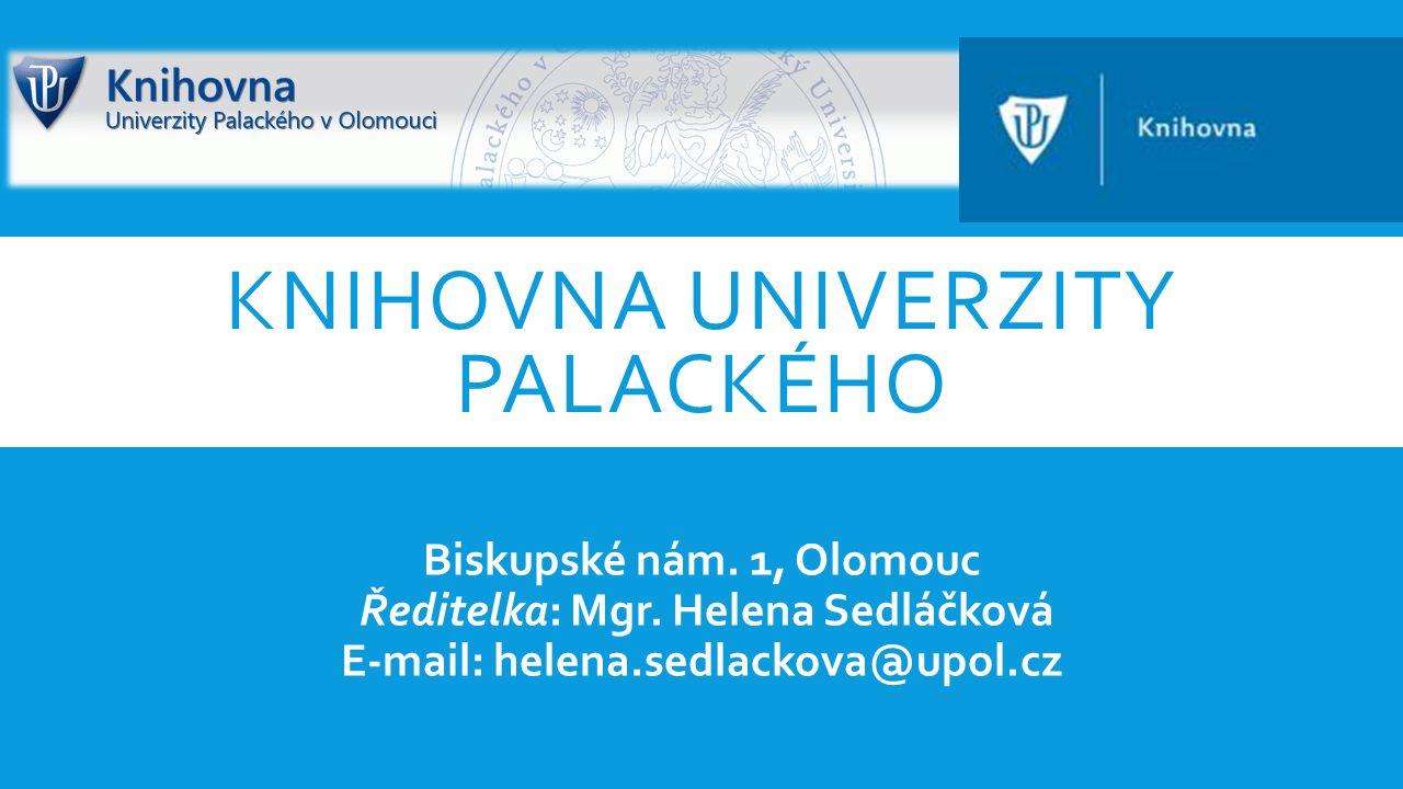 KNIHOVNA UNIVERZITY PALACKÉHO  Knihovna UP = Ústřední knihovna, Knihovna CMTF, FTK, PF, PřF, LF, FZV a Britské centrum  Web – www.knihovna.upol.cz  Facebook - www.facebook.com/knihovnaUP  Vstup do každé části knihovny UP je volný, možnost výpůjček se řídí knihovním řádem  Čtenářský průkaz – ISIC karta slouží jako čtenářský průkaz, nejprve je tedy nutné si vyřídit identifikační kartu v Centru výpočetní techniky  Online katalog UP – umožňuje vyhledávat dokumenty odkudkoliv, rezervovat a prodlužovat