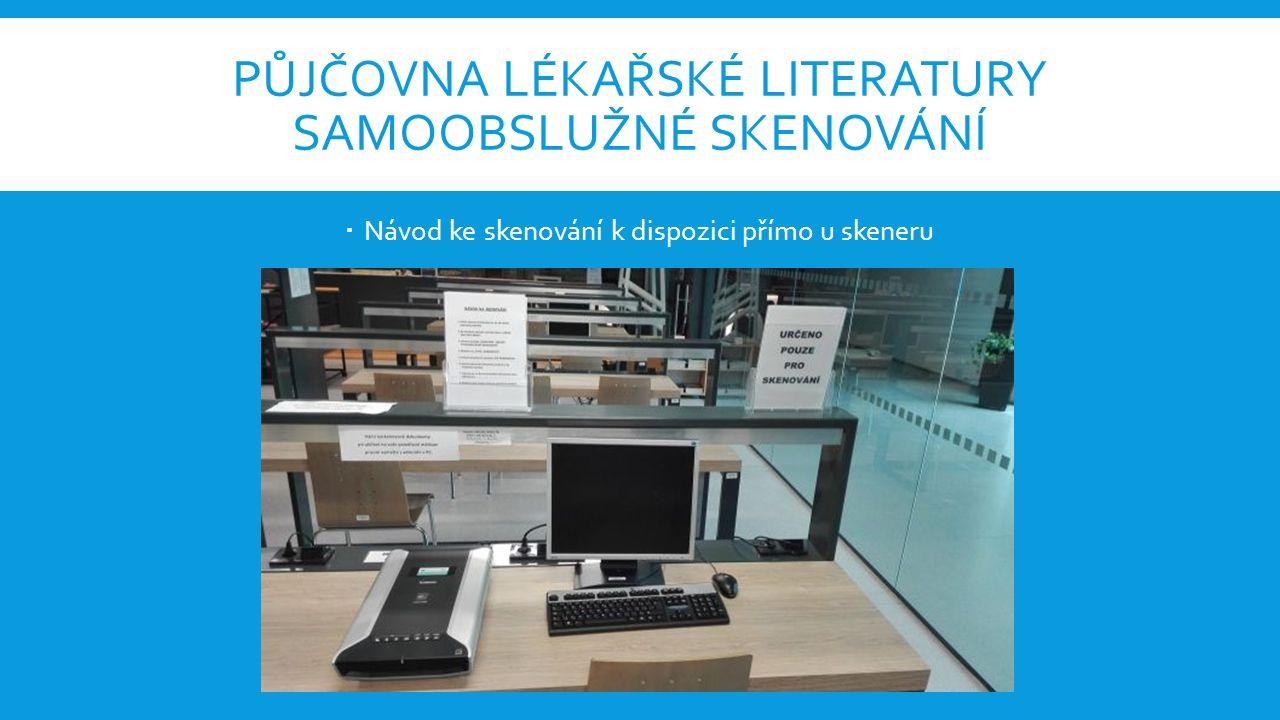 PŮJČOVNA LÉKAŘSKÉ LITERATURY SAMOOBSLUŽNÉ SKENOVÁNÍ  Návod ke skenování k dispozici přímo u skeneru