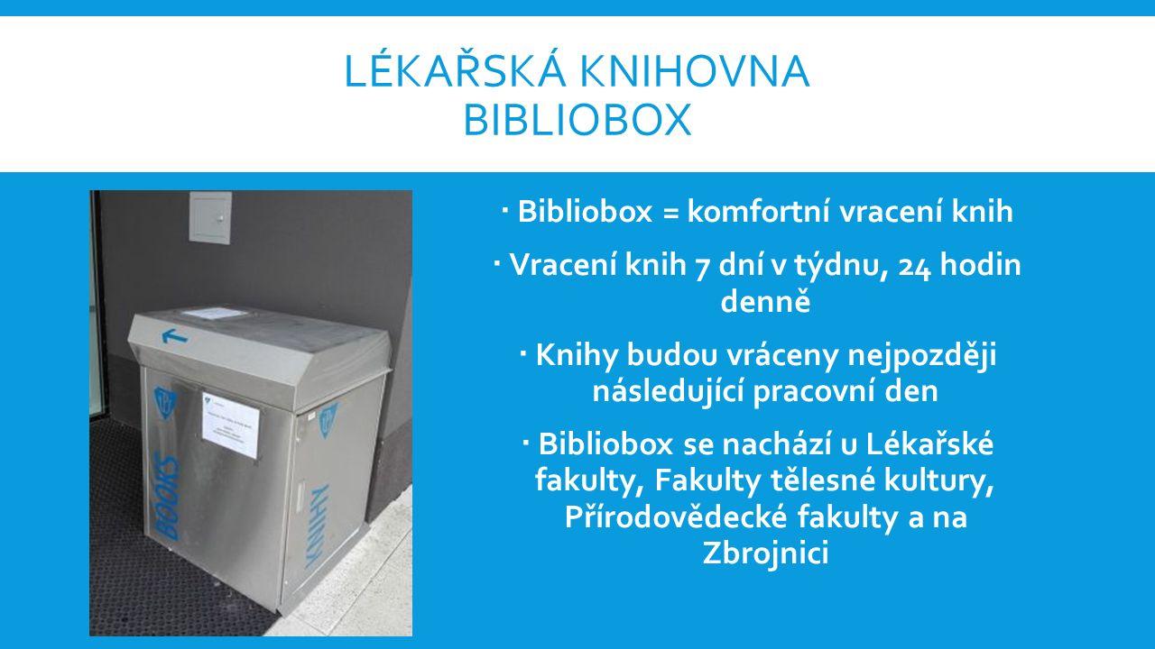 LÉKAŘSKÁ KNIHOVNA BIBLIOBOX  Bibliobox = komfortní vracení knih  Vracení knih 7 dní v týdnu, 24 hodin denně  Knihy budou vráceny nejpozději následující pracovní den  Bibliobox se nachází u Lékařské fakulty, Fakulty tělesné kultury, Přírodovědecké fakulty a na Zbrojnici