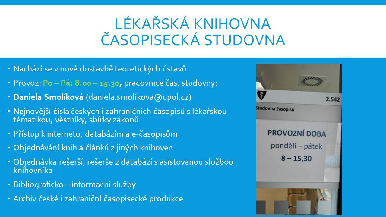 LÉKAŘSKÁ KNIHOVNA ČASOPISECKÁ STUDOVNA  Nachází se v nové dostavbě teoretických ústavů  Provoz: Po – Pá: 8.00 – 15.30, pracovnice čas.
