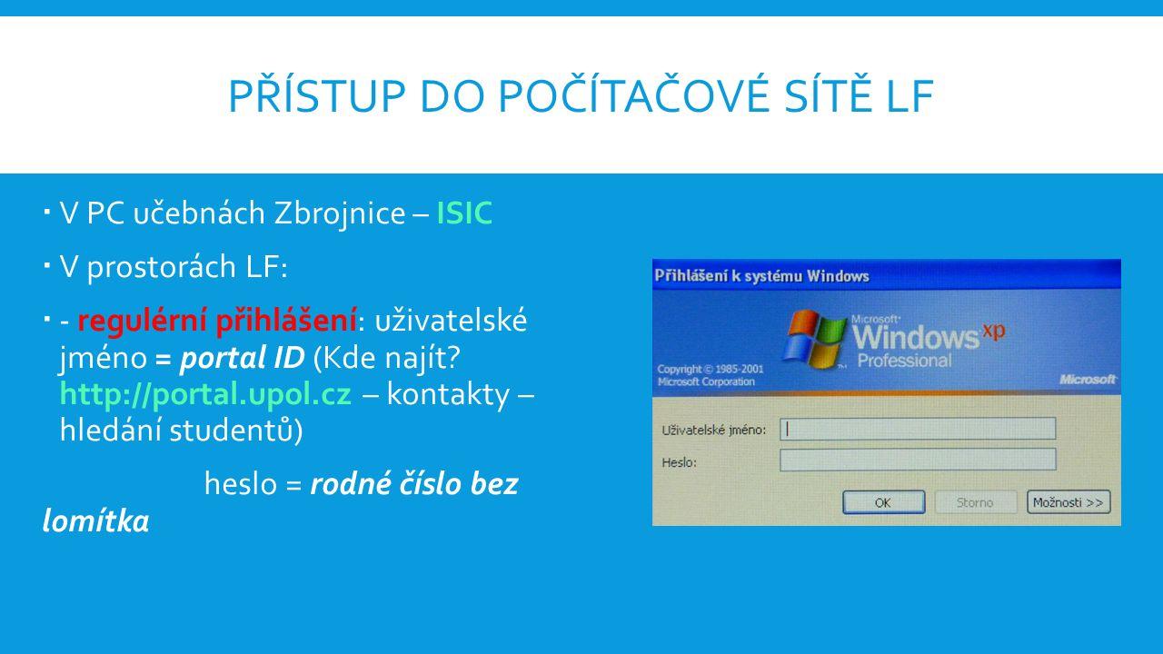 PŘÍSTUP DO POČÍTAČOVÉ SÍTĚ LF  V PC učebnách Zbrojnice – ISIC  V prostorách LF:  - regulérní přihlášení: uživatelské jméno = portal ID (Kde najít.
