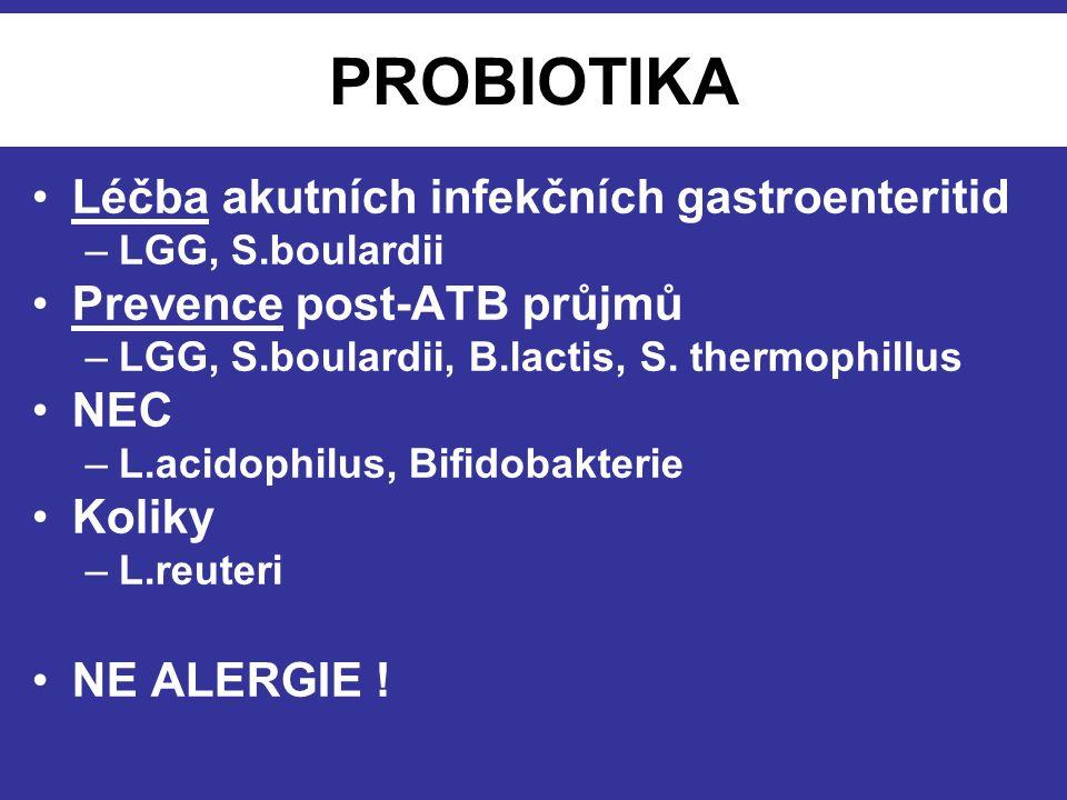 PROBIOTIKA Léčba akutních infekčních gastroenteritid –LGG, S.boulardii Prevence post-ATB průjmů –LGG, S.boulardii, B.lactis, S. thermophillus NEC –L.a