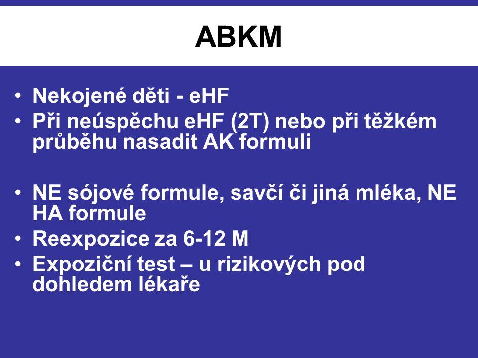 ABKM Nekojené děti - eHF Při neúspěchu eHF (2T) nebo při těžkém průběhu nasadit AK formuli NE sójové formule, savčí či jiná mléka, NE HA formule Reexp