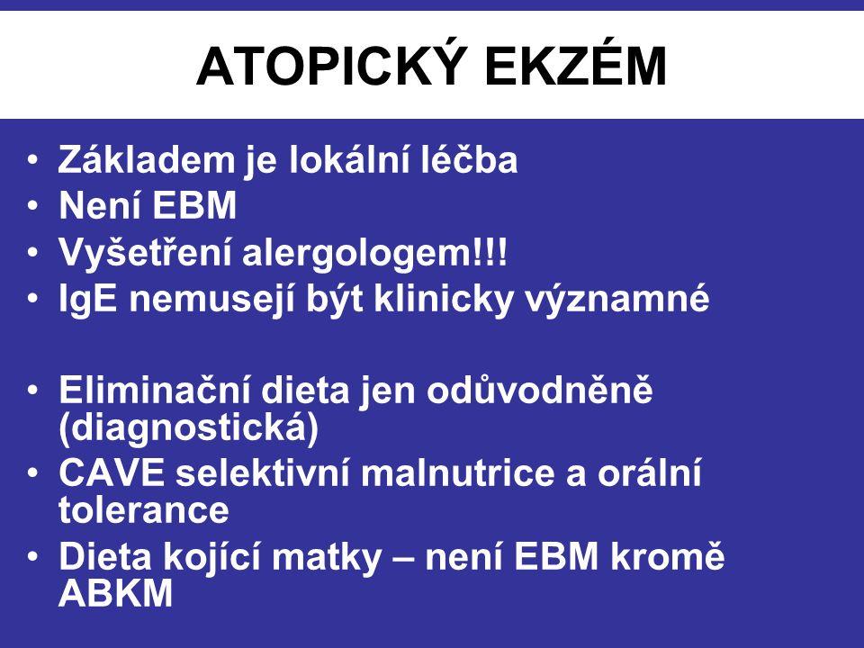 ATOPICKÝ EKZÉM Základem je lokální léčba Není EBM Vyšetření alergologem!!! IgE nemusejí být klinicky významné Eliminační dieta jen odůvodněně (diagnos