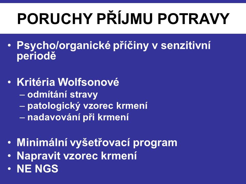 PORUCHY PŘÍJMU POTRAVY Psycho/organické příčiny v senzitivní periodě Kritéria Wolfsonové –odmítání stravy –patologický vzorec krmení –nadavování při k