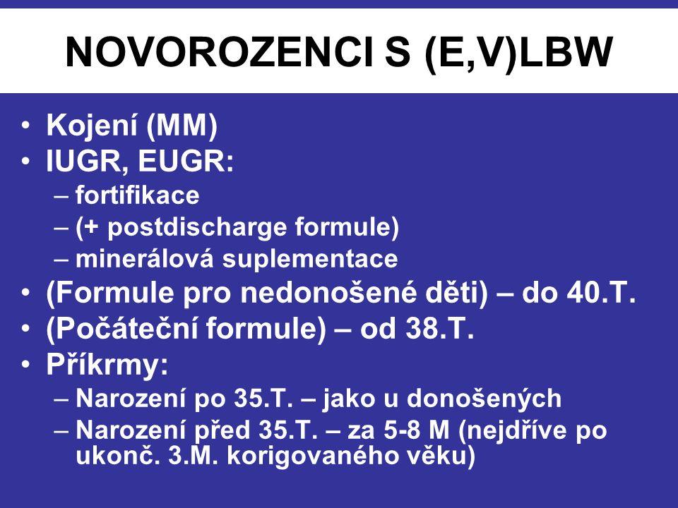 NOVOROZENCI S (E,V)LBW Kojení (MM) IUGR, EUGR: –fortifikace –(+ postdischarge formule) –minerálová suplementace (Formule pro nedonošené děti) – do 40.