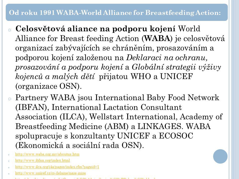 o Celosvětová aliance na podporu kojení World Alliance for Breast feeding Action ( WABA ) je celosvětová organizací zabývajících se chráněním, prosazováním a podporou kojení založenou na Deklaraci na ochranu, prosazování a podporu kojení a Globální strategii výživy kojenců a malých dětí přijatou WHO a UNICEF (organizace OSN).