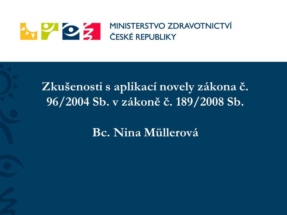 Zkušenosti s aplikací novely zákona č. 96/2004 Sb. v zákoně č. 189/2008 Sb. Bc. Nina Müllerová