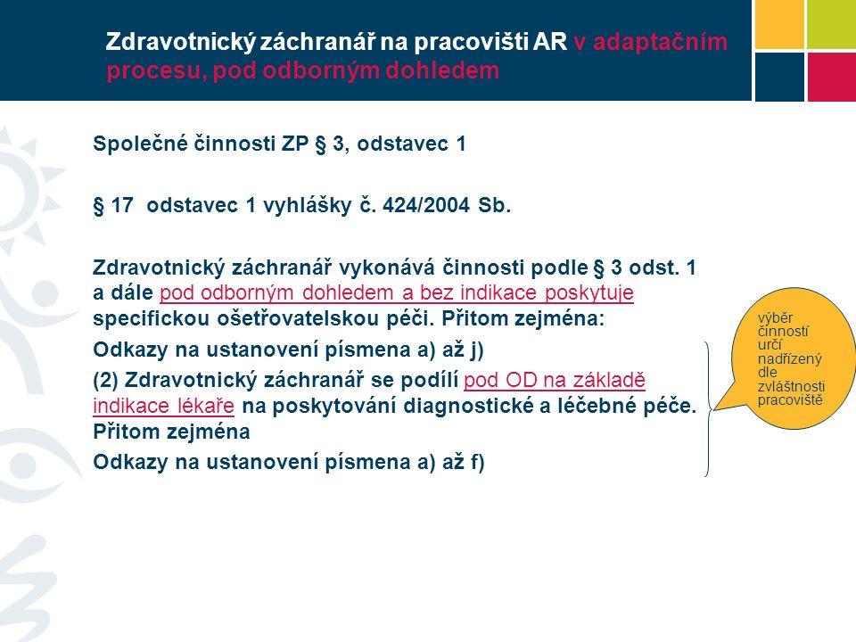 Zdravotnický záchranář na pracovišti AR v adaptačním procesu, pod odborným dohledem Společné činnosti ZP § 3, odstavec 1 § 17 odstavec 1 vyhlášky č.