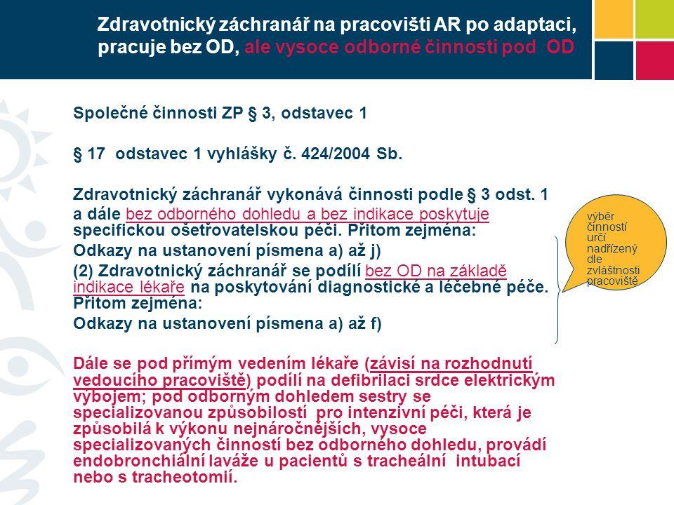 Zdravotnický záchranář na pracovišti AR po adaptaci, pracuje bez OD, ale vysoce odborné činnosti pod OD Společné činnosti ZP § 3, odstavec 1 § 17 odstavec 1 vyhlášky č.