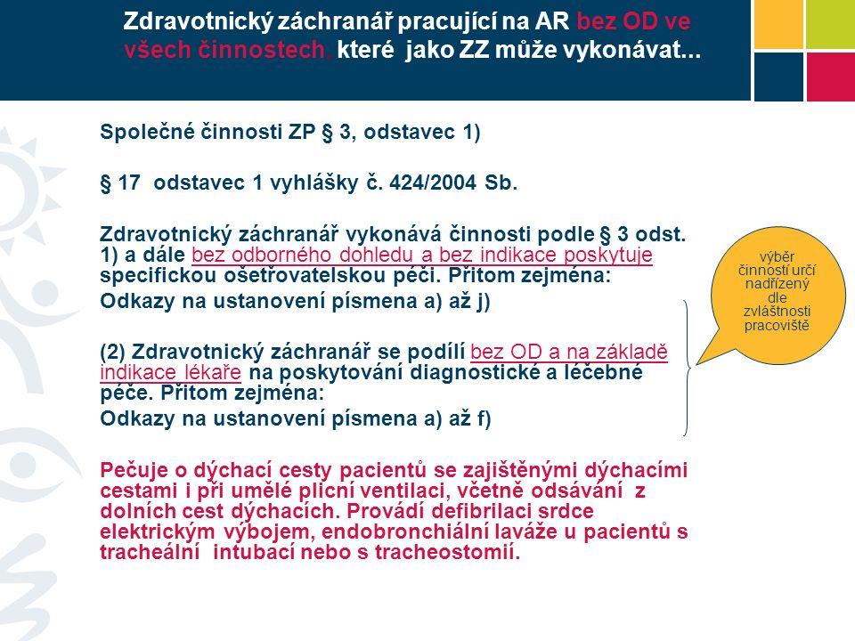 Zdravotnický záchranář pracující na AR bez OD ve všech činnostech, které jako ZZ může vykonávat...