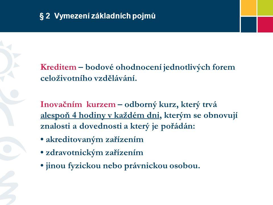 § 2 Vymezení základních pojmů Kreditem – bodové ohodnocení jednotlivých forem celoživotního vzdělávání.