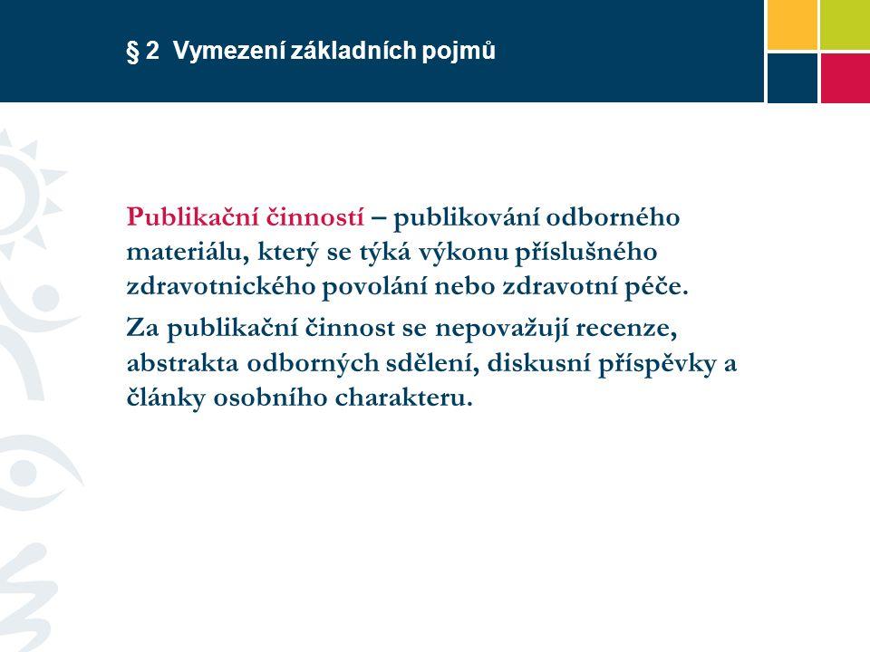 § 2 Vymezení základních pojmů Publikační činností – publikování odborného materiálu, který se týká výkonu příslušného zdravotnického povolání nebo zdravotní péče.