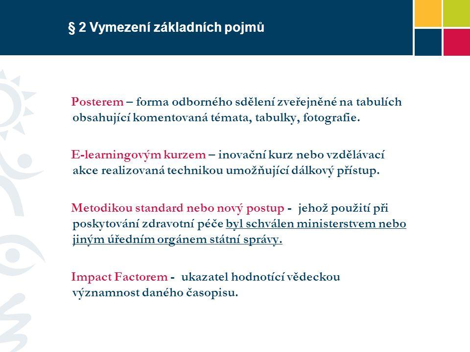 § 2 Vymezení základních pojmů Posterem – forma odborného sdělení zveřejněné na tabulích obsahující komentovaná témata, tabulky, fotografie.