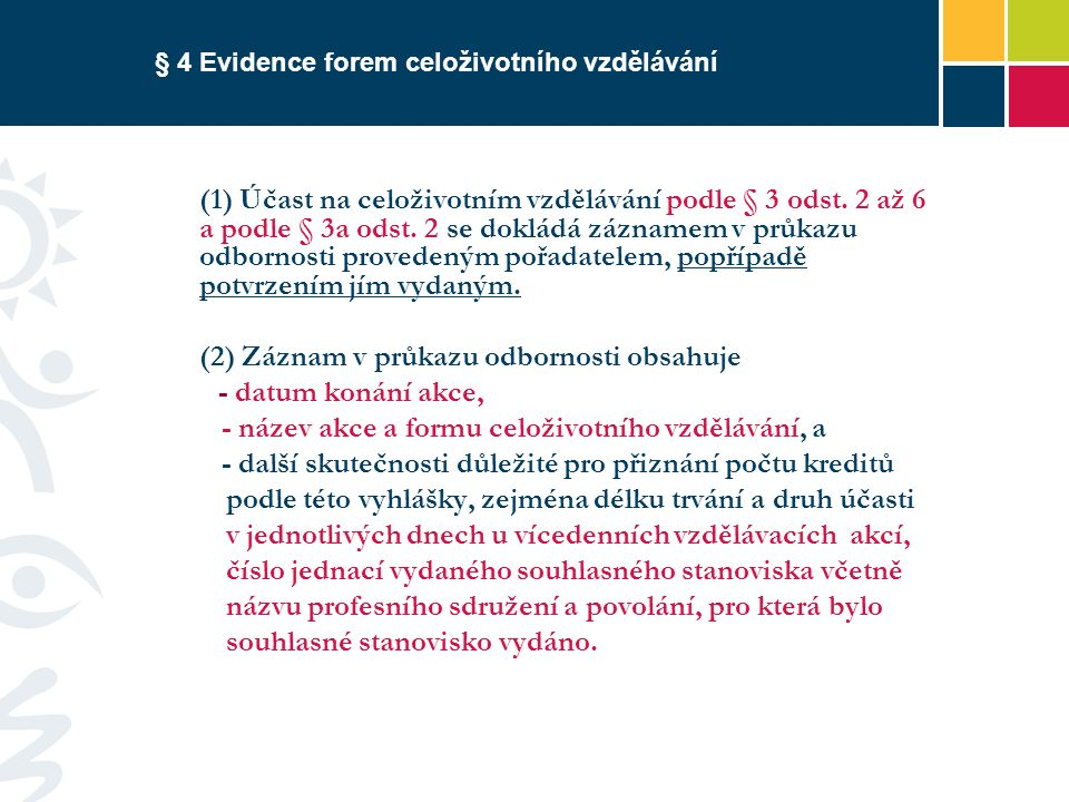 § 4 Evidence forem celoživotního vzdělávání (1) Účast na celoživotním vzdělávání podle § 3 odst.