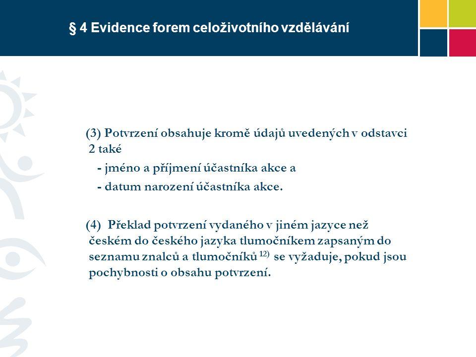 § 4 Evidence forem celoživotního vzdělávání (3) Potvrzení obsahuje kromě údajů uvedených v odstavci 2 také - jméno a příjmení účastníka akce a - datum narození účastníka akce.