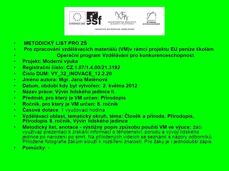 METODICKÝ LIST PRO ZŠ Pro zpracování vzdělávacích materiálů (VM)v rámci projektu EU peníze školám Operační program Vzdělávání pro konkurenceschopnost Projekt: Moderní výuka Registrační číslo: CZ.1.07/1.4.00/21.3192 Číslo DUM: VY_32_INOVACE_12.2.20 Jméno autora: Mgr.