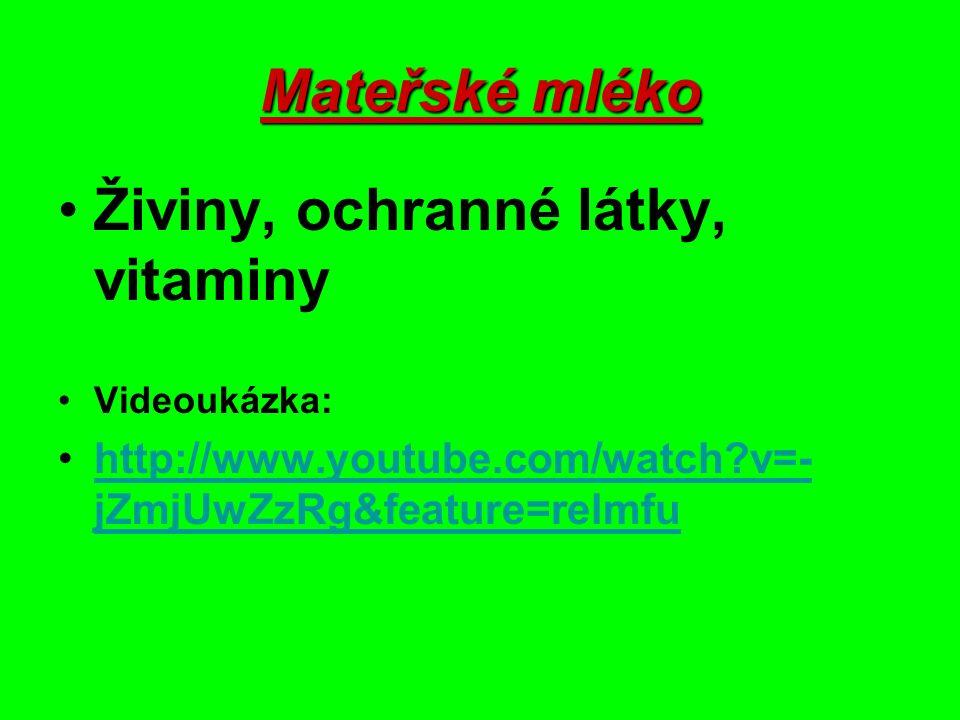 Mateřské mléko Živiny, ochranné látky, vitaminy Videoukázka: http://www.youtube.com/watch?v=- jZmjUwZzRg&feature=relmfu