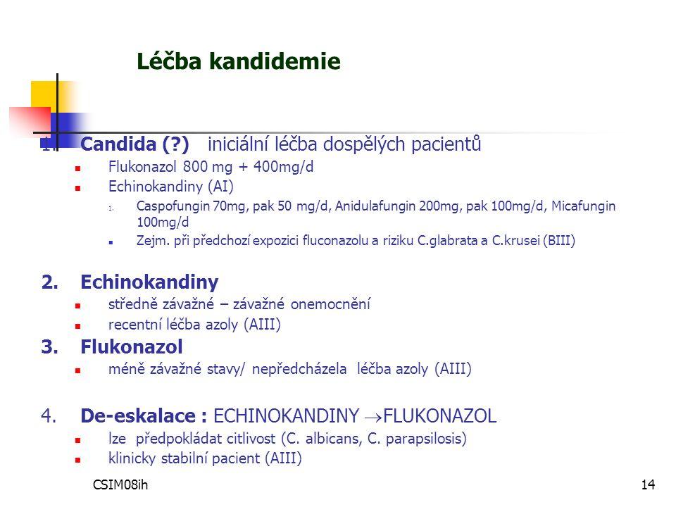 CSIM08ih14 Léčba kandidemie 1.Candida (?) iniciální léčba dospělých pacientů Flukonazol 800 mg + 400mg/d Echinokandiny (AI) 1.