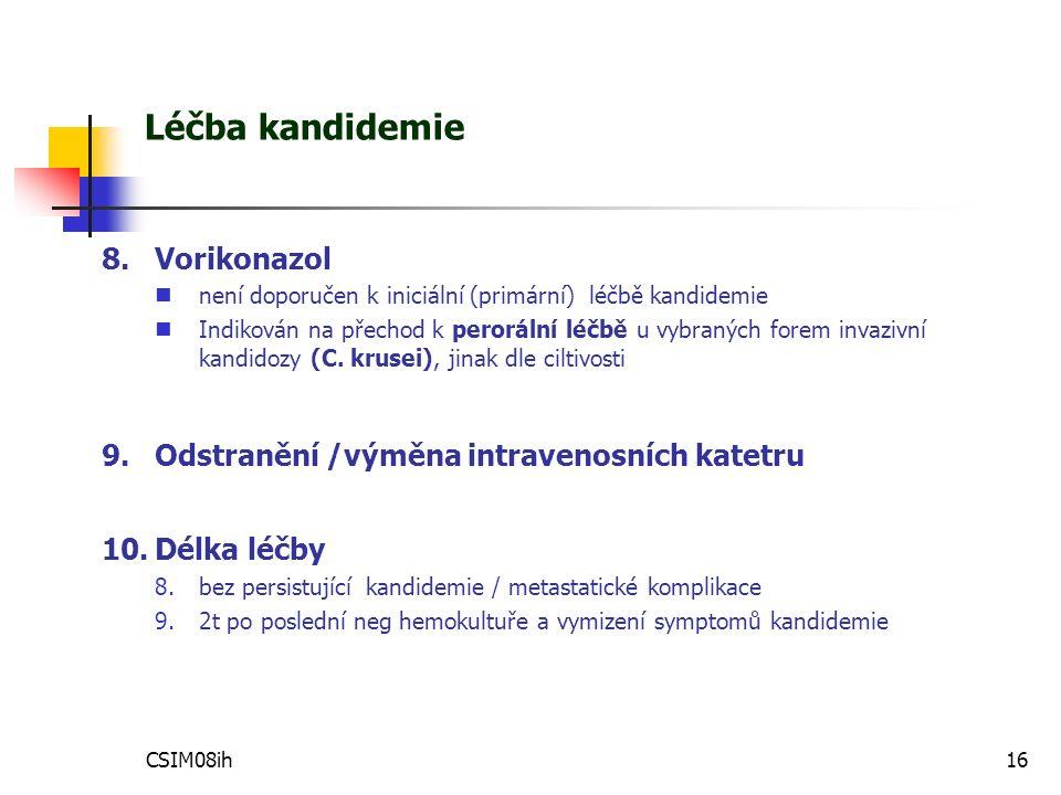 CSIM08ih16 Léčba kandidemie 8.Vorikonazol není doporučen k iniciální (primární) léčbě kandidemie Indikován na přechod k perorální léčbě u vybraných forem invazivní kandidozy (C.