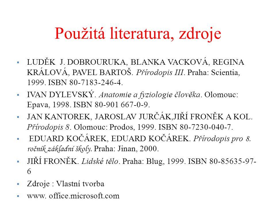 Použitá literatura, zdroje  LUDĚK J. DOBROURUKA, BLANKA VACKOVÁ, REGINA KRÁLOVÁ, PAVEL BARTOŠ.