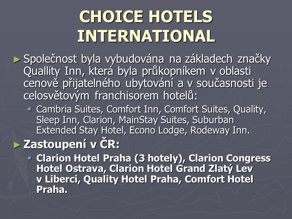 CHOICE HOTELS INTERNATIONAL ► Společnost byla vybudována na základech značky Quallity Inn, která byla průkopníkem v oblasti cenově přijatelného ubytování a v současnosti je celosvětovým franchisorem hotelů:  Cambria Suites, Comfort Inn, Comfort Suites, Quality, Sleep Inn, Clarion, MainStay Suites, Suburban Extended Stay Hotel, Econo Lodge, Rodeway Inn.