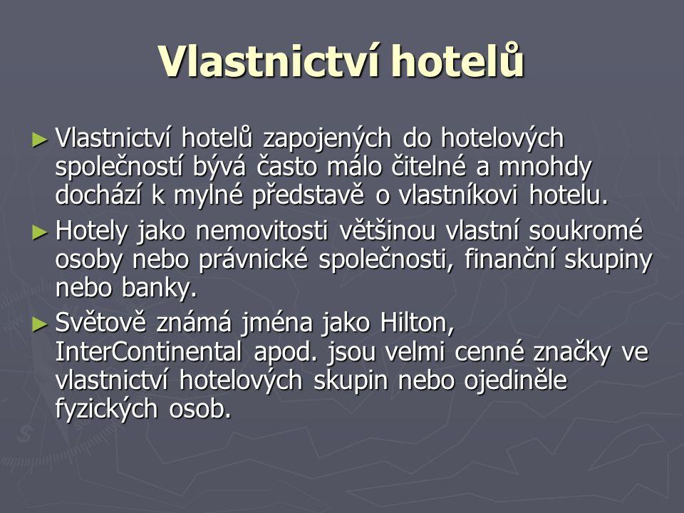 Vlastnictví hotelů ► Vlastnictví hotelů zapojených do hotelových společností bývá často málo čitelné a mnohdy dochází k mylné představě o vlastníkovi hotelu.