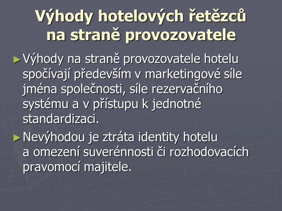 Výhody hotelových řetězců na straně provozovatele ► Výhody na straně provozovatele hotelu spočívají především v marketingové síle jména společnosti, síle rezervačního systému a v přístupu k jednotné standardizaci.