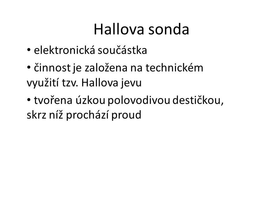 Hallova sonda elektronická součástka činnost je založena na technickém využití tzv. Hallova jevu tvořena úzkou polovodivou destičkou, skrz níž procház