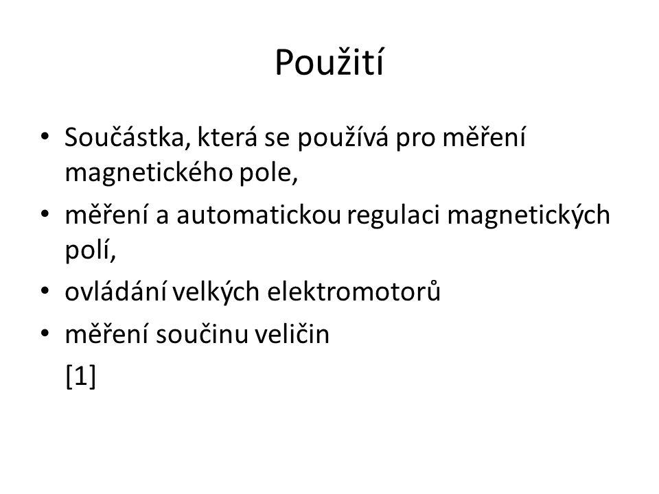 Použití Součástka, která se používá pro měření magnetického pole, měření a automatickou regulaci magnetických polí, ovládání velkých elektromotorů měření součinu veličin [1]