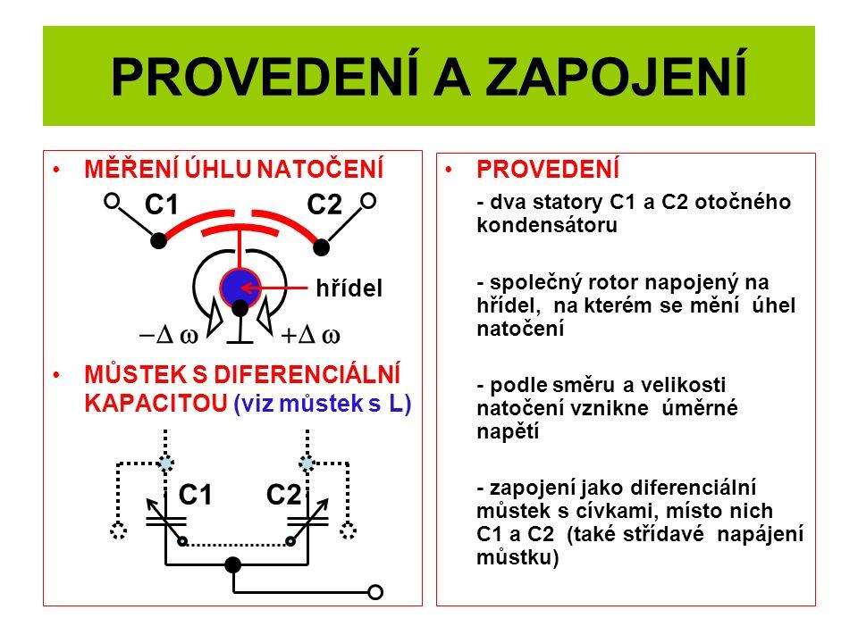 PROVEDENÍ A ZAPOJENÍ MĚŘENÍ ÚHLU NATOČENÍ MŮSTEK S DIFERENCIÁLNÍ KAPACITOU (viz můstek s L) PROVEDENÍ - dva statory C1 a C2 otočného kondensátoru - sp
