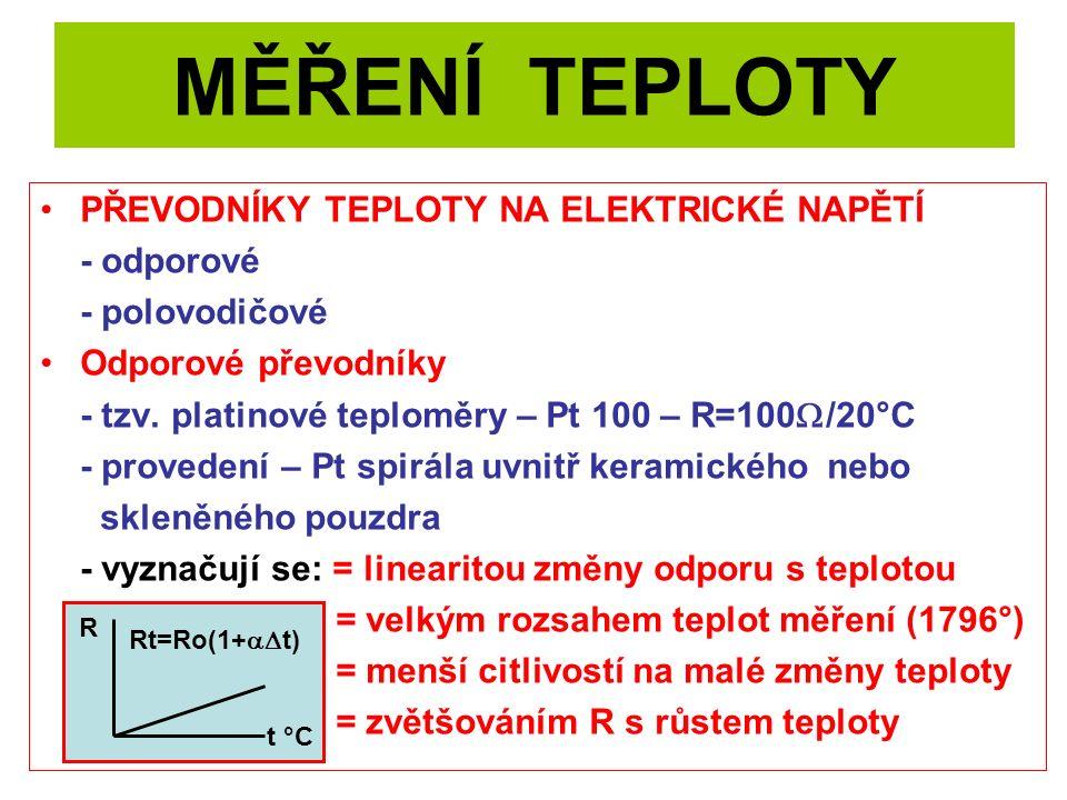 MĚŘENÍ TEPLOTY PŘEVODNÍKY TEPLOTY NA ELEKTRICKÉ NAPĚTÍ - odporové - polovodičové Odporové převodníky - tzv. platinové teploměry – Pt 100 – R=100  /20