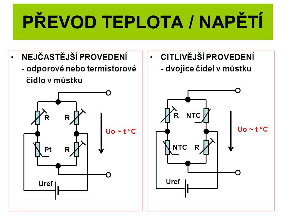 PŘEVOD TEPLOTA / NAPĚTÍ NEJČASTĚJŠÍ PROVEDENÍ - odporové nebo termistorové čidlo v můstku CITLIVĚJŠÍ PROVEDENÍ - dvojice čidel v můstku cc Pt RR R Uo