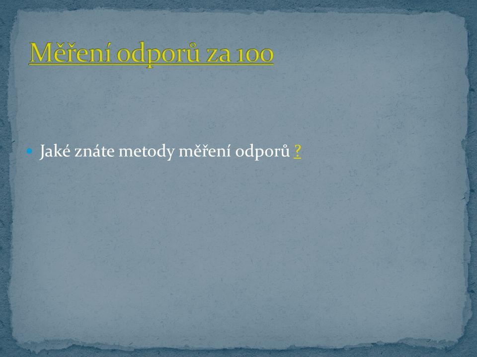 Jaké znáte metody měření odporů ??