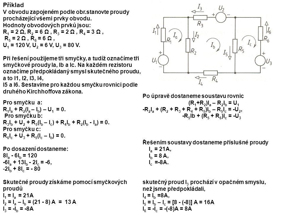 Příklad V obvodu zapojeném podle obr.stanovte proudy procházející všemi prvky obvodu.