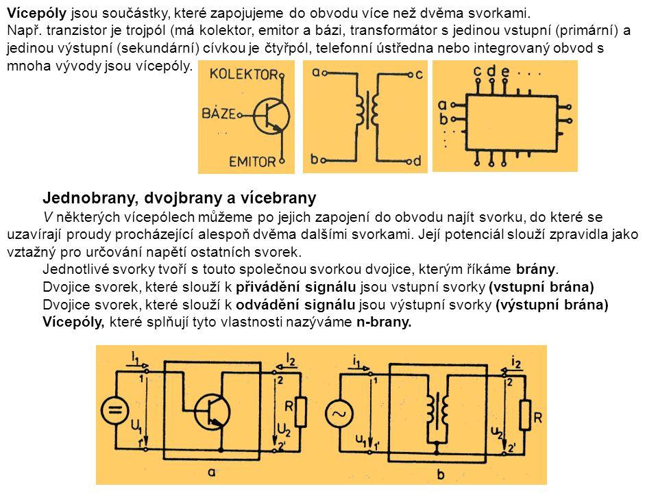 Vícepóly jsou součástky, které zapojujeme do obvodu více než dvěma svorkami.