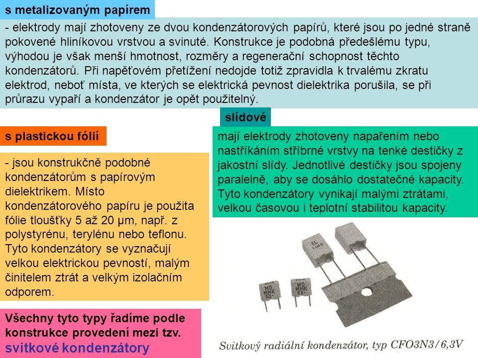 - elektrody mají zhotoveny ze dvou kondenzátorových papírů, které jsou po jedné straně pokovené hliníkovou vrstvou a svinuté.