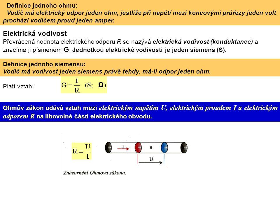 Definice jednoho ohmu: Vodič má elektrický odpor jeden ohm, jestliže při napětí mezi koncovými průřezy jeden volt prochází vodičem proud jeden ampér.