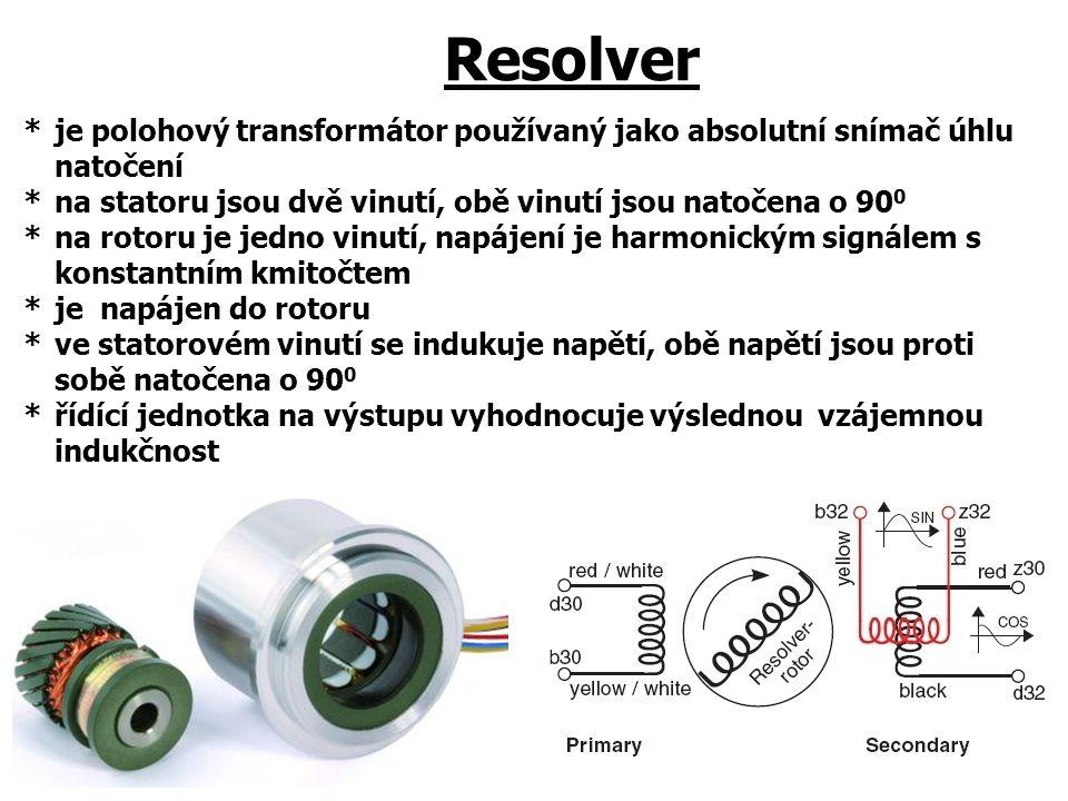 Resolver *je polohový transformátor používaný jako absolutní snímač úhlu natočení *na statoru jsou dvě vinutí, obě vinutí jsou natočena o 90 0 *na rotoru je jedno vinutí, napájení je harmonickým signálem s konstantním kmitočtem *je napájen do rotoru *ve statorovém vinutí se indukuje napětí, obě napětí jsou proti sobě natočena o 90 0 *řídící jednotka na výstupu vyhodnocuje výslednou vzájemnou indukčnost