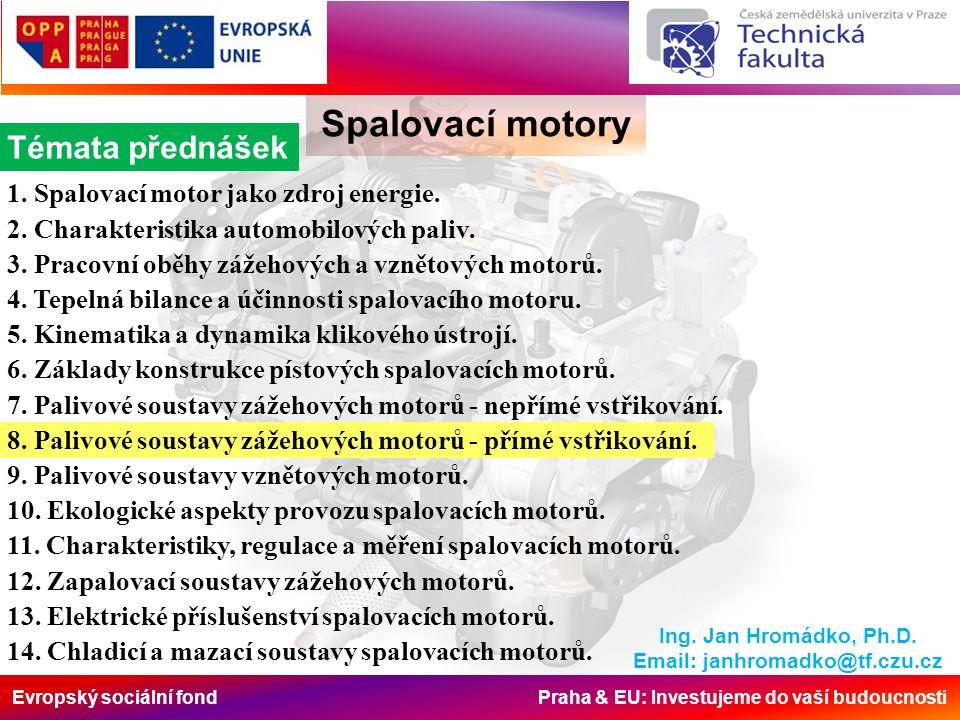 Evropský sociální fond Praha & EU: Investujeme do vaší budoucnosti Spalovací motory Způsob činnosti V závislosti na provozním režimu motoru je palivo vstřikováno tak, aby v celém spalovacím prostoru byla: buď homogenně rozdělená směs s  = 1 (homogenní provoz), nebo aby okolo zapalovací svíčky byl oblak vrstvené náplně s ≥ 1 (provoz s vrstveným plněním příp.
