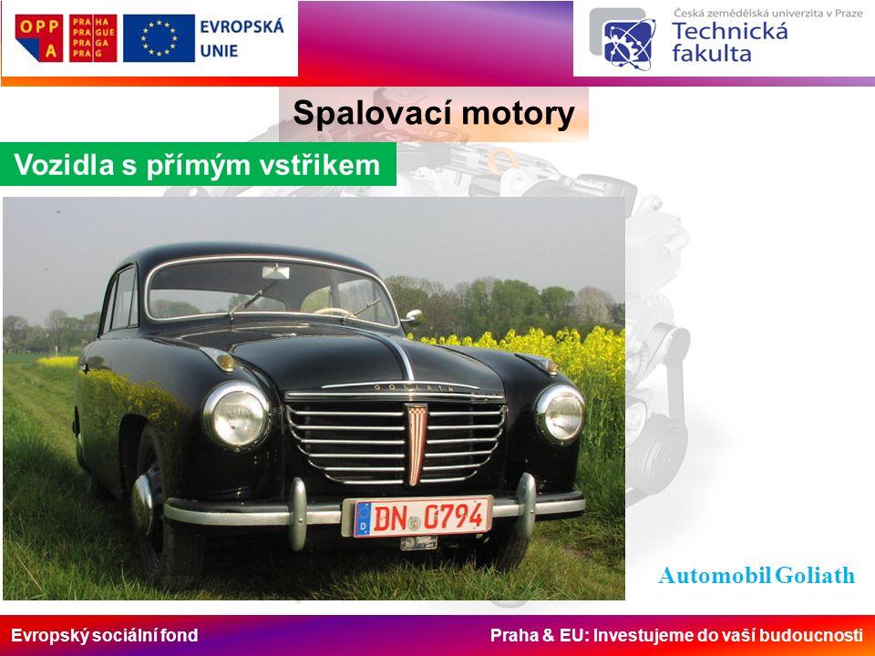 Evropský sociální fond Praha & EU: Investujeme do vaší budoucnosti Spalovací motory Vozidla s přímým vstřikem Automobil Goliath