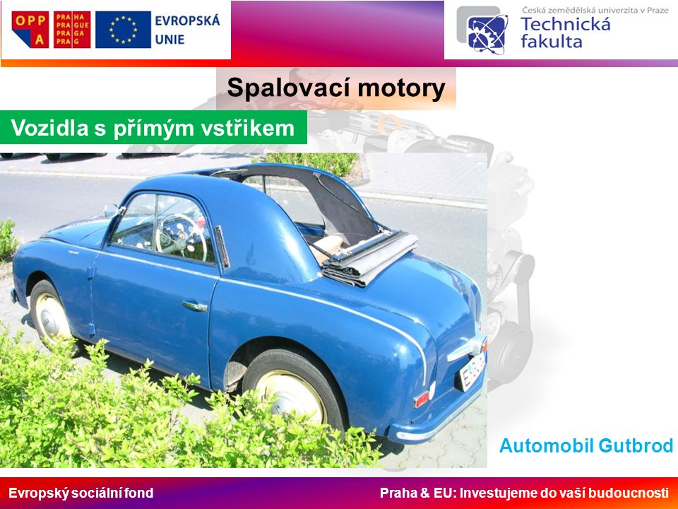 Evropský sociální fond Praha & EU: Investujeme do vaší budoucnosti Spalovací motory Vozidla s přímým vstřikem Automobil Gutbrod