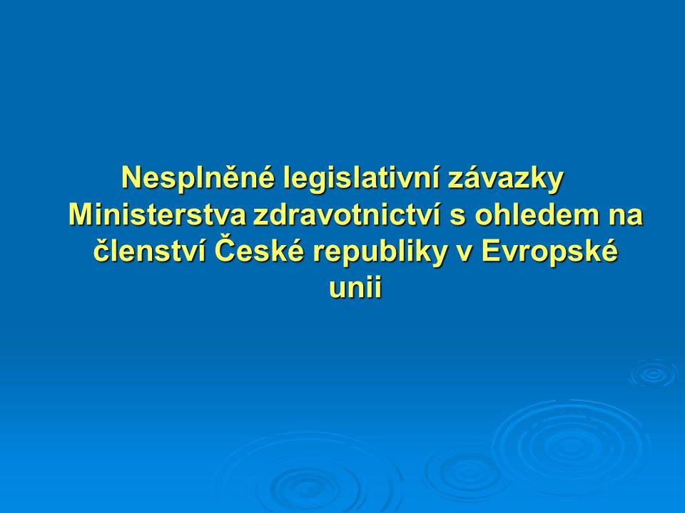 Nesplněné legislativní závazky Ministerstva zdravotnictví s ohledem na členství České republiky v Evropské unii